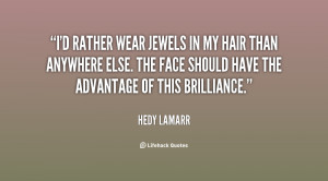 rather wear jewels in my hair than anywhere else. The face should ...