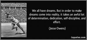 ... determination, dedication, self-discipline, and effort. - Jesse Owens