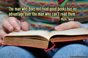 The man who does not read good books has no advantage over the man who ...