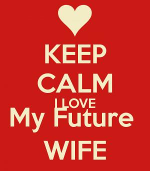 Love My Future Wife Keep calm i love my future