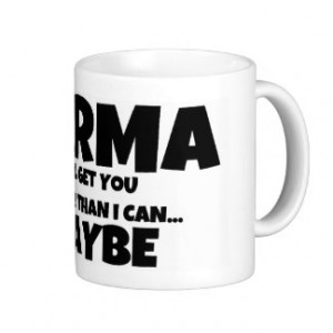 Karma or I Will Get You Quote Coffee Mug