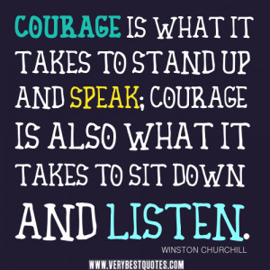 courage quotes, listen quotes, Courage is what it takes to stand up ...
