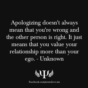 ... means that you value your relationship more than your ego. - Unknown