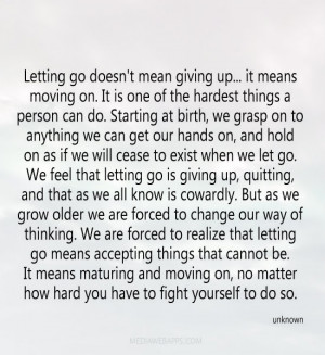 Letting go doesn't mean giving up... it means moving on. It is one of ...