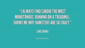 always find cardio the most monotonous. Running on a treadmill shows ...