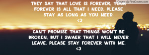 ... , your forever is all that i need. Please stay as long as you need