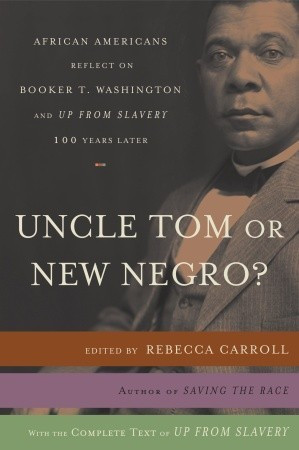 Uncle Tom or New Negro?: African Americans Reflect on Booker T ...