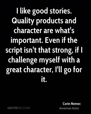 like good stories. Quality products and character are what's ...