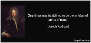 Cleanliness may be defined to be the emblem of purity of mind ...