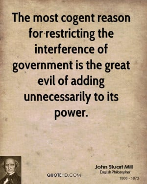 The most cogent reason for restricting the interference of government ...