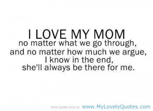 and I'll be there for her! Your Mom is the best friend you'll ever ...