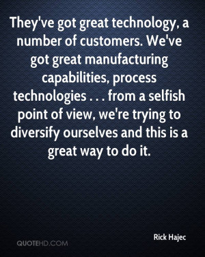 They've got great technology, a number of customers. We've got great ...