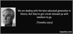 We are dealing with the best-educated generation in history. But they ...