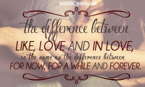 The difference between like, love and in love, is the same as the ...