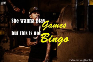 Rapper tyga quotes sayings she wanna play games