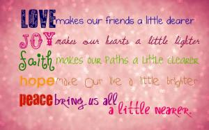 friends a little dearer. Joy makes our hearts a little lighter. Faith ...