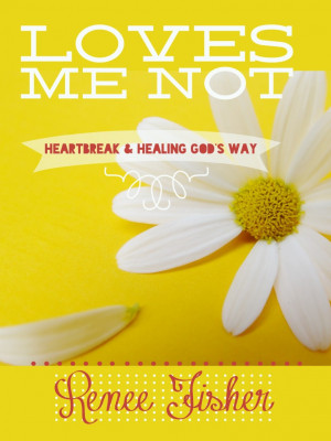 Loves Me Not: Heartbreak and Healing God's Way {A Book Review}