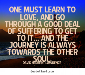 David Herbert Lawrence Quotes - One must learn to love, and go through ...