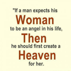 If a me experts his Woman to be an angel in his life,Then he should ...