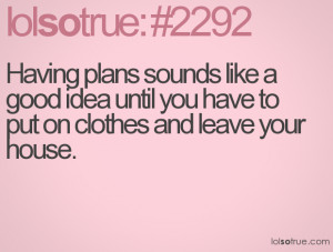 Having plans sounds like a good idea until you have to put on clothes ...