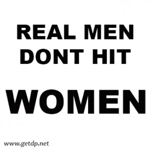 Real men dont hit women