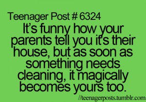 It's funny how your parents tell you it's their house, but as soon as ...
