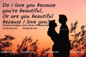 ... love you because you are beautiful or are you beautiful because I love