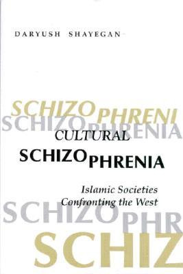 Cultural Schizophrenia: Islamic Societies Confronting the West