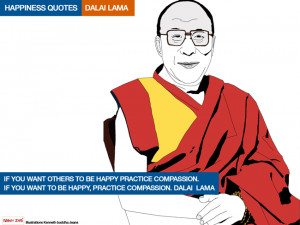 ... be happy, practice compassion. Happiness Quotes. Dalai Lama [/quote