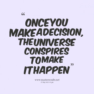 Quotes Picture: once you make a decision, the universe conspires to ...