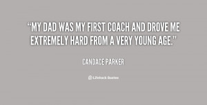 My dad was my first coach and drove me extremely hard from a very ...