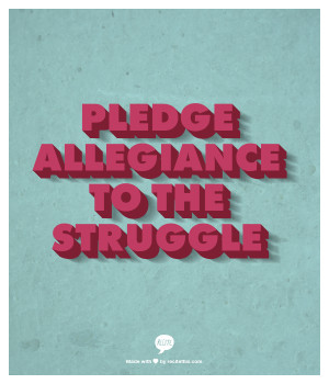 PLEDGE ALLEGIANCE TO THE STRUGGLE More
