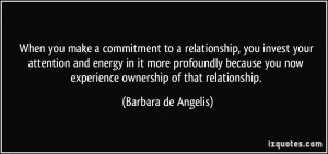 ... now experience ownership of that relationship. - Barbara de Angelis