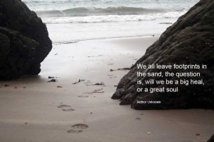 We all leave footprints in the sand, the question is, will we be a big ...