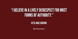 believe in a lively disrespect for most forms of authority.""