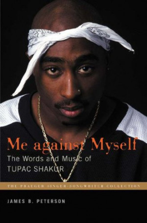 Me Against Myself: The Words And Music Of Tupac Shakur (Praeger Singer ...