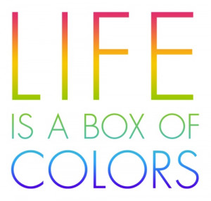 "Life is a box of colors."" Color Quote #17"