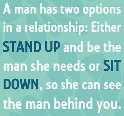 man-has-two-options-in-a-relationship-Either-stand-up-and-be-the-man ...