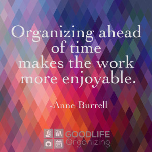 """... ahead of time makes the work more enjoyable."""" ~ Anne Burrell"""