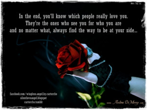 you'll know which people really love you. They're the ones who see you ...
