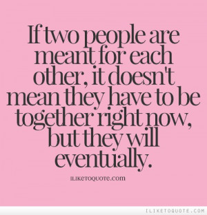 If two people are meant for each other, it doesn't mean they have to ...