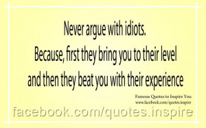 Never argue with idiots
