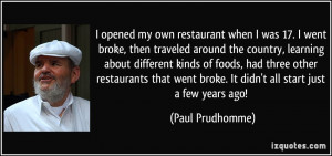 opened my own restaurant when I was 17. I went broke, then traveled ...