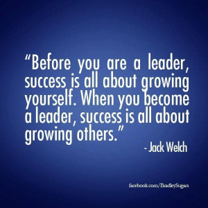 ... leader, success is all about growing others. Jack Welch #quote