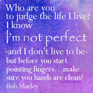 Bob Marley Quote Pictures – Who are you to judge the life I live?