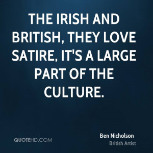 The Irish and British, they love satire, it's a large part of the ...