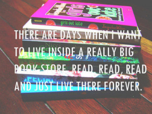 ... Are Days When I Want To Live Inside A Really Big Book - Books Quotes
