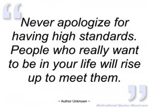 never apologize for having high standards author unknown