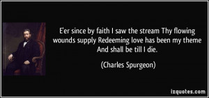er since by faith I saw the stream Thy flowing wounds supply Redeeming ...