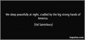 We sleep peacefully at night, cradled by the big strong hands of ...